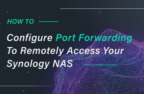 Configure Port Forwarding to Remotely Access Your Synology NAS | Synology